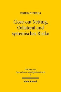 Close-out Netting, Collateral und systemisches Risiko von Fuchs,  Florian