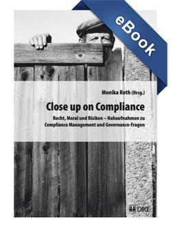 Close up on Compliance. Recht, Moral und Risiken – Nahaufnahmen zu Compliance Management und Governance-Fragen. von Roth,  Monika