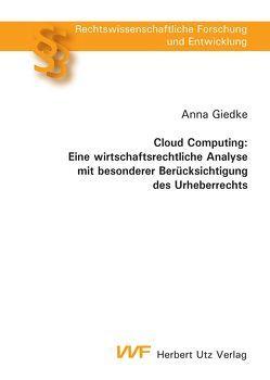 Cloud Computing: Eine wirtschaftsrechtliche Analyse mit besonderer Berücksichtigung des Urheberrechts von Giedke,  Anna