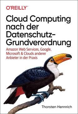 Cloud Computing nach der Datenschutz-Grundverordnung von Hennrich,  Thorsten