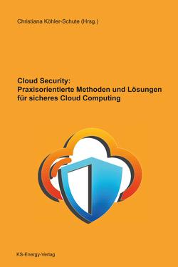 Cloud Security: Praxisorientierte Methoden und Lösungen für sicheres Cloud Computing von Köhler-Schute,  Christiana