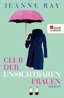 Club der unsichtbaren Frauen von Ray,  Jeanne, Wittich,  Gertrud