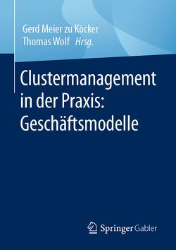Clustermanagement in der Praxis: Geschäftsmodelle von Meier zu Köcker,  Gerd, Wolf,  Thomas