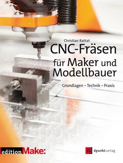 CNC-Fräsen für Maker und Modellbauer von Rattat,  Christian