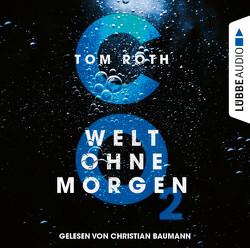 CO2 – Welt ohne Morgen von Baumann,  Christian, Roth,  Tom