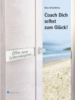Coach Dich selbst zum Glück! von Schultheis,  Kira