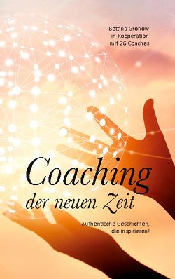 Coaching der neuen Zeit von Be,  Max, Ertle,  Susanne, Esser,  Birgit, Goessler,  Julia, Grabner,  Helene, Grashaus,  Barbara, Gronow,  Bettina, Höfert,  Birte, Koster,  Daniela, Proske,  Birgit