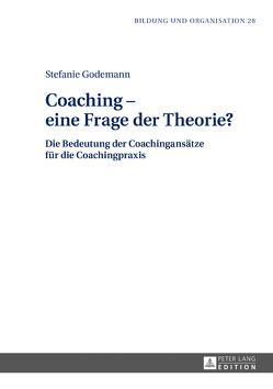 Coaching – eine Frage der Theorie? von Godemann,  Stefanie