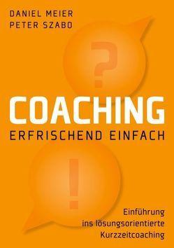 Coaching – erfrischend einfach von Meier,  Daniel, Szabó,  Peter