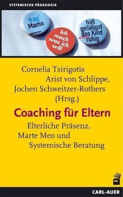 Coaching für Eltern von Schlippe,  Arist von, Schweitzer,  Jochen, Tsirigotis,  Cornelia