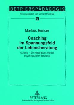 Coaching im Spannungsfeld der Lebensberatung von Rimser,  Markus