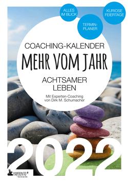 Coaching-Kalender 2022: Mehr vom Jahr – achtsamer leben – mit Experten-Coaching von Schumacher,  Dirk M.