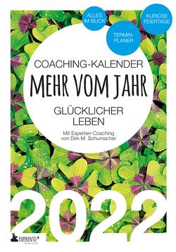 Coaching-Kalender 2022: Mehr vom Jahr – glücklicher leben – mit Experten-Coaching von Schumacher,  Dirk M.