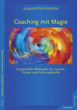 Coaching mit Magie von Pfeiffer,  Klaus-Peter