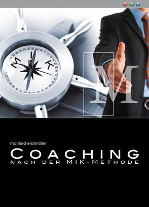 Coaching nach der MIK – Methode von Enzlmüller,  Manfred