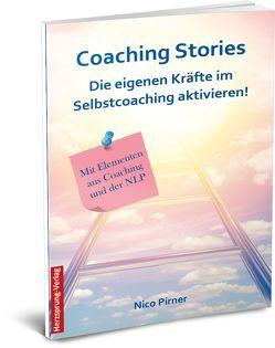 Coaching Stories – Die eigenen Kräfte im Selbstcoaching aktivieren! von Pirner,  Nico