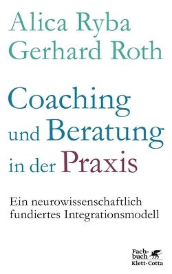 Coaching und Beratung in der Praxis von Roth,  Gerhard, Ryba,  Alica