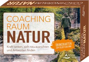 Coachingraum Natur – Kraft tanken, sich neu ausrichten und Antworten finden von Peter,  Kerstin