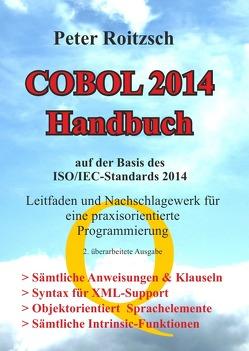 COBOL 2014 Handbuch – Auf der Basis des ISO/IEC-Standards 1989:2014 – Leitfaden und Nachschlagewerk für eine praxisorientierte Programmierung von Roitzsch (COBOL),  Peter