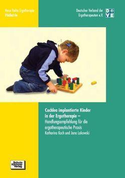 Cochlea implantierte Kinder in der Ergotherapie von Koch,  Katharina, Lakowski,  Jana