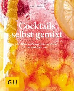 Cocktails selbst gemixt von Richter,  Daniel