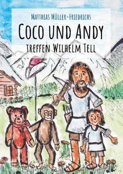 Coco und Andy treffen Wilhelm Tell von Müller-Friedrichs,  Matthias