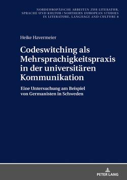 Codeswitching als Mehrsprachigkeitspraxis in der universitären Kommunikation von Havermeier,  H?eike