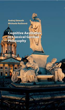 Cognitive Aesthetics in Classical German Philosophy von Démuth,  Andrej, Rušinová,  Michaela