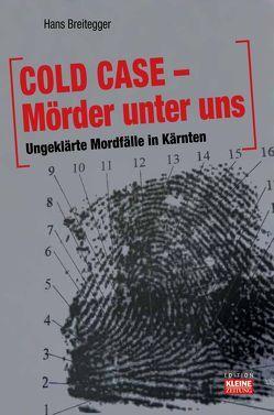 COLD CASE  Mörder unter uns Ungeklärte Mordfälle in Kärnten von Breitegger,  Hans