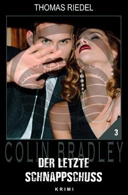 Colin Bradley / Der letzte Schnappschuss von Riedel,  Thomas