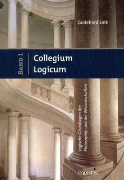 Collegium Logicum – Logische Grundlagen der Philosophie und der Wissenschaften von Link,  Godehard