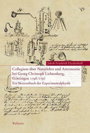 Collegium über Naturlehre und Astronomie bei Georg Christoph Lichtenberg, Göttingen 1796/1797 von Berg,  Gunhild, Dyckerhoff,  Jakob Friedrich