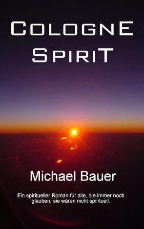 Cologne Spirit von Bauer,  Michael