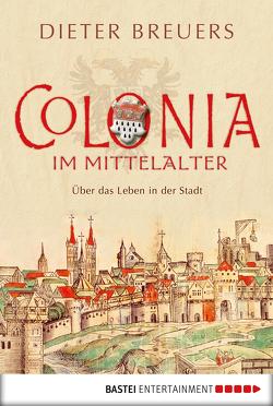 Colonia im Mittelalter von Breuers,  Dieter