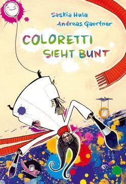 Coloretti sieht bunt von Gaertner,  Andreas, Hula,  Saskia