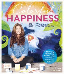 Colorful Happiness – Dein Weg zum Intuitiven Malen von Lamberty,  Yvonne