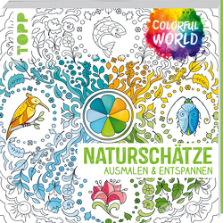 Colorful World – Naturschätze von Altmayer,  Helga, Pitz,  Natascha, Schwab,  Ursula