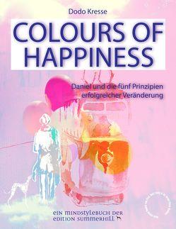 COLOURS OF HAPPINESS – Daniel und die 5 Prinzipien erfolgreicher Veränderung von Kresse,  Dodo
