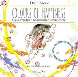 COLOURS OF HAPPINESS – Die 5 Prinzipien erfolgreicher Veränderung von Kresse,  Dodo