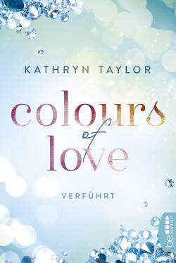 Colours of Love – Verführt von Taylor,  Kathryn