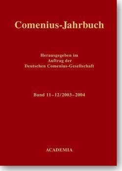Comenius-Jahrbuch / Comenius-Jahrbuch 11-12/2003-2004 von Beer,  Jürgen, Fritsch,  Andreas, Hecker,  Hans, Korthaase,  Werner, Lachmann,  Renate, Leinkauf,  Thomas, Michel,  Gerhard, Schaller,  Klaus, Sturm,  Erdmann