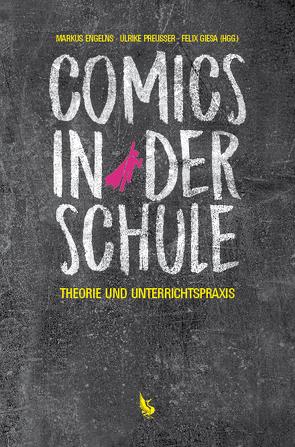Comics in der Schule von Engelns,  Markus, Giesa,  Felix, Preußer,  Ulrike