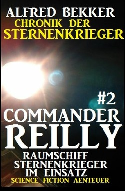 Commander Reilly #2 – Raumschiff Sternenkrieger im Einsatz: Chronik der Sternenkrieger von Bekker,  Alfred