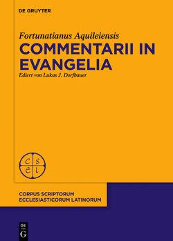 Commentarii in evangelia von Dorfbauer,  Lukas J., Fortunatianus Aquileiensis