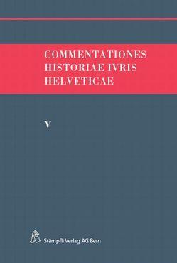 Commentationes Historiae Ivris Helveticae. Band V von Hafner,  Felix, Kley,  Andreas, Monnier,  Victor