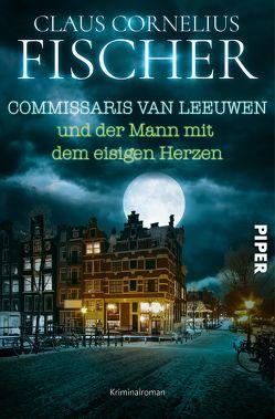 Commissaris van Leeuwen und der Mann mit dem eisigen Herzen von Fischer,  Claus Cornelius