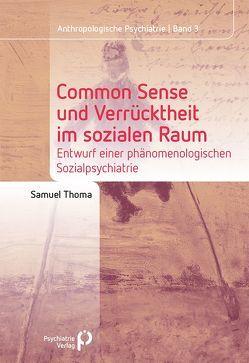 Common Sense und Verrücktheit im sozialen Raum von Thoma,  Samuel