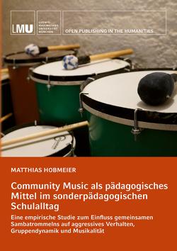 Community Music als pädagogisches Mittel im sonderpädagogischen Schulalltag von Hobmeier,  Matthias