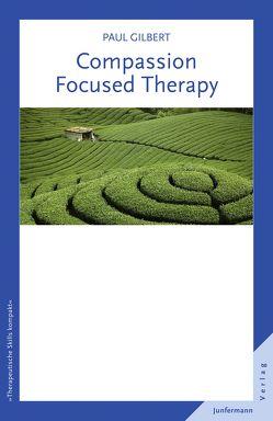 Compassion Focused Therapy von Gilbert,  Paul, Plata,  Guido