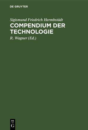 Compendium der Technologie von Hermbstaedt,  Sigismund Friedrich, Wagner,  R.